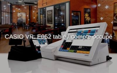 CASIO VR – erreur E052 Compte/table occupé