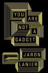 you are not a gadget, by Jaron Lanier