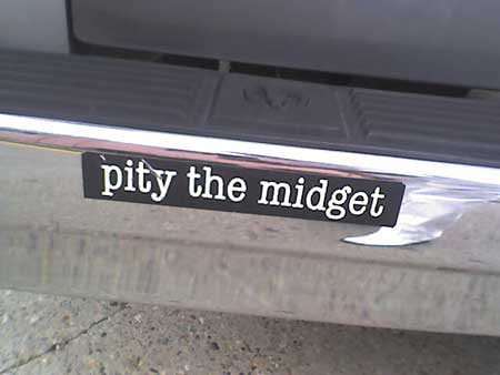Pity the midget