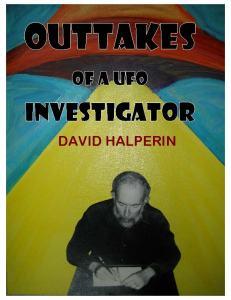 """David Halperin, """"Outtakes of a UFO Investigator"""""""