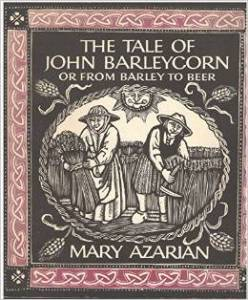 John Barleycorn. For a rendition of the folk song, scroll down to the bottom of this post.