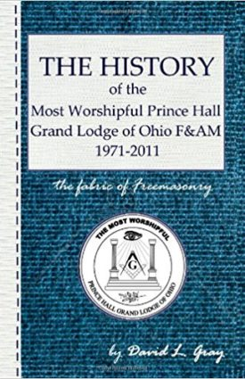 History of the Most Worshipful Prince Hall Grand Lodge of Ohio David L. Gray