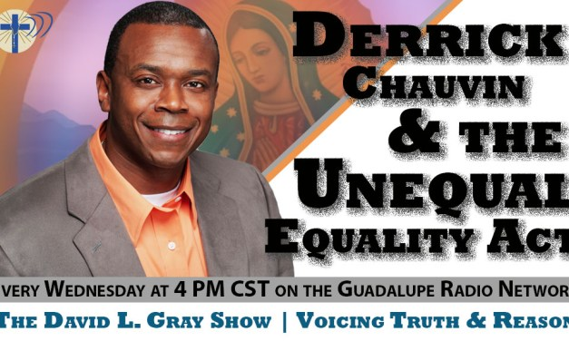 Voicing Truth and Reason – Episode 13 (Derrick Chauvin and the Inequality of the Equality Act)