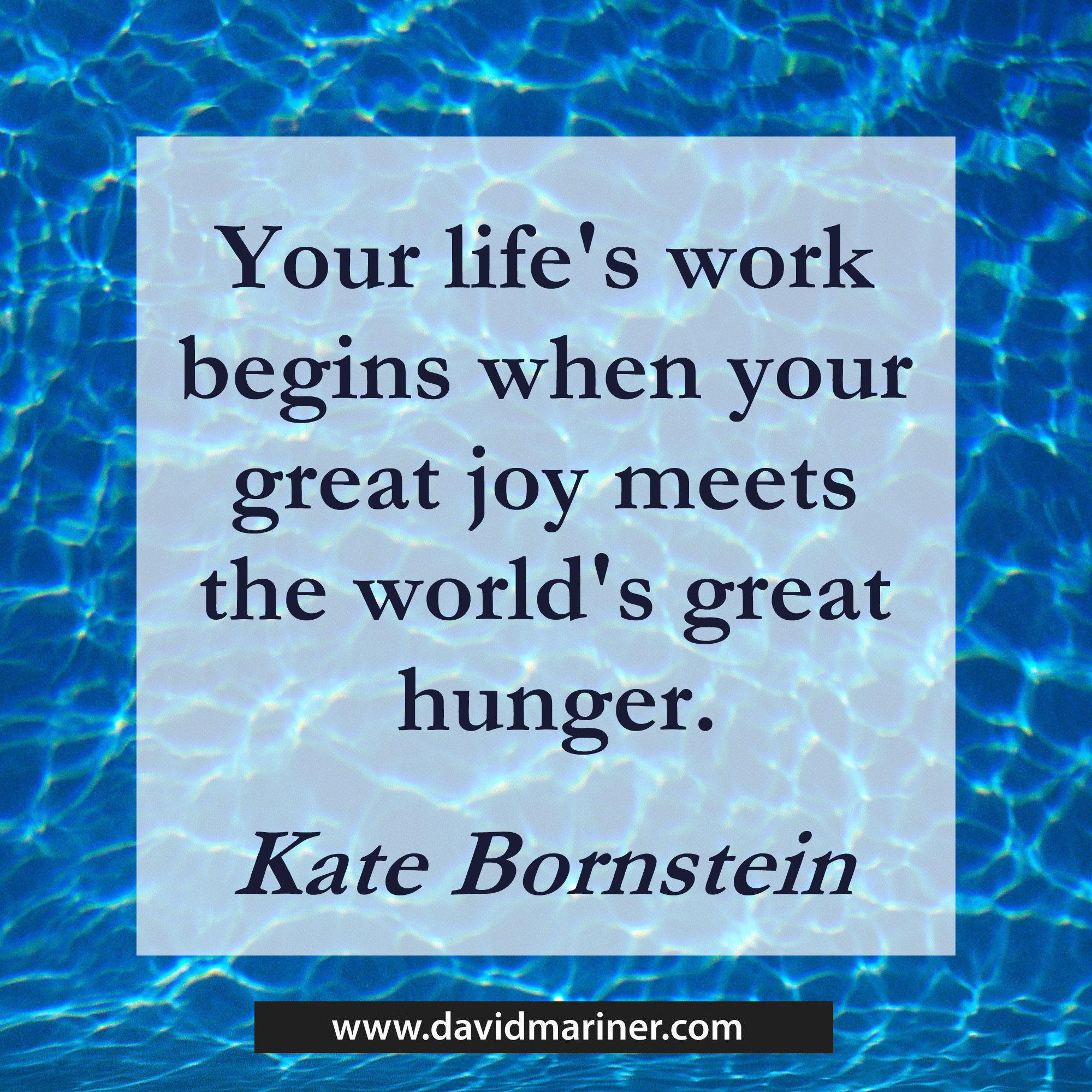 Your life's work begins when your great joy meets the world's great hunger.