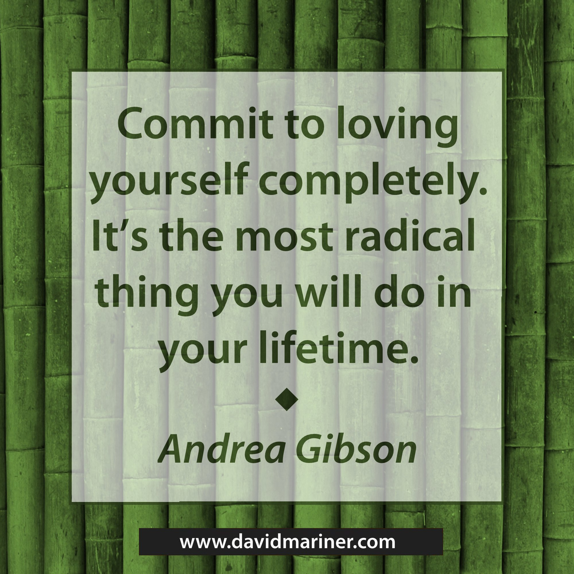 Commit to loving yourself completely. It's the most radical thing you will do in your lifetime.