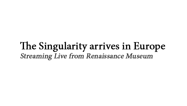 The Singularity Arrives in Europe, Streaming Live