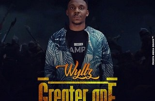 GREATER ONE BY WYLLZ – LYRICS AND MP3 (2019 song)