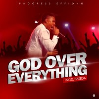 GOD OVER EVERY THING BY NEWPOWER LYRICS + MP3 (2019 song)