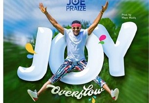 Joy Overflow by Joe Praize lyrics + MP3 (2018 song)