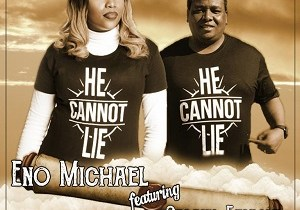 HE CANNOT LIE BY ENO MICHAEL ft. GABRIEL EZIASHI LYRICS+MP3 {2018}