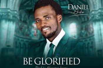 BE GLORIFIED BY DANIEL EKIKO Let my spirit worship You