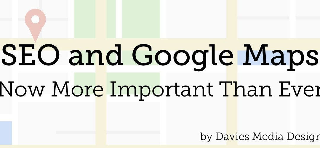 SEO and Google Maps – Now More Important Than Ever