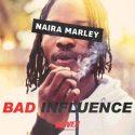 Naira Marley – Bad Influence (Prod. Rexxie)