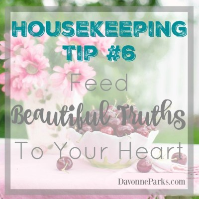 Housekeeping Tip #6: Feed Yourself Beautiful Truths