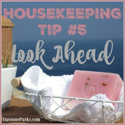 Housekeeping Tip #5: Look Ahead