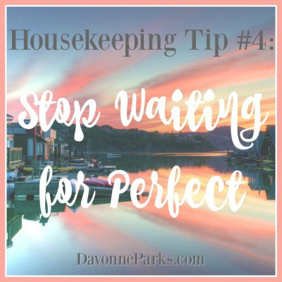 Housekeeping Tip #4: Stop Waiting for Perfect (and My First Vlog!)