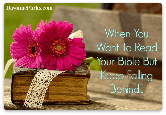 When You Want to Read Your Bible But Keep Falling Behind…