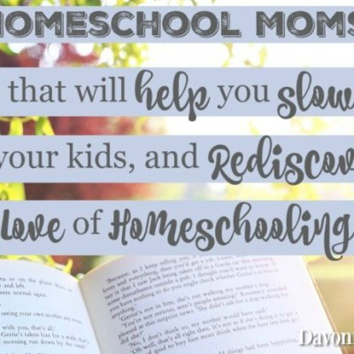 5 Homeschool Mom Books that Will Help You Slow Down, Savor Your Kids, and Rediscover Your Love of Homeschooling