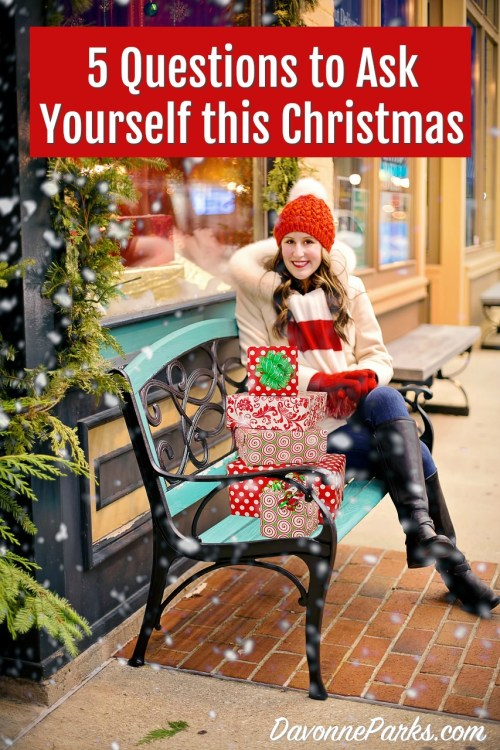 Christmas Questions To Ask.5 Questions To Ask Yourself This Christmas Davonne Parks