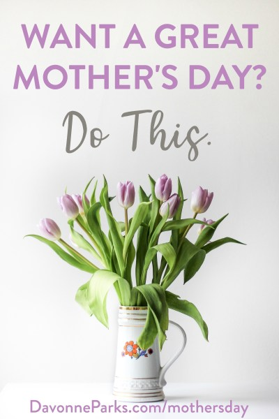 Two Things I Do Every Year to Have an Awesome Mother's Day (plus a free gift for you!)