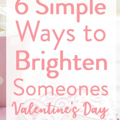 6 Simple Ways to Brighten Someone's Valentine's Day