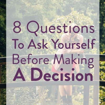 8 Questions to Ask Yourself Before Making a Decision