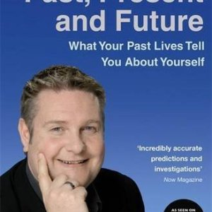 Past, Present And Future: What Your Past Lives Tell You About Yourself Paperback – 29 Nov 2007