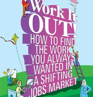 Work It Out How to Find the Work You Always Wanted in a Shifting Jobs Market