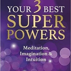 Your 3 Best Super Powers Meditation, Imagination & Intuition by SONIA CHOQUETTE Book