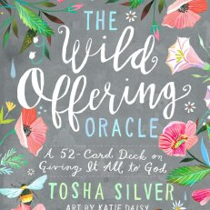 The Wild Offering Oracle: A 52-Card Deck on Giving It All to God Cards – 4 Sept. 2018 by Tosha Silver (Author)