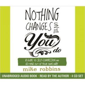 Nothing Changes Until You Do Audio CD By Mike Robbins