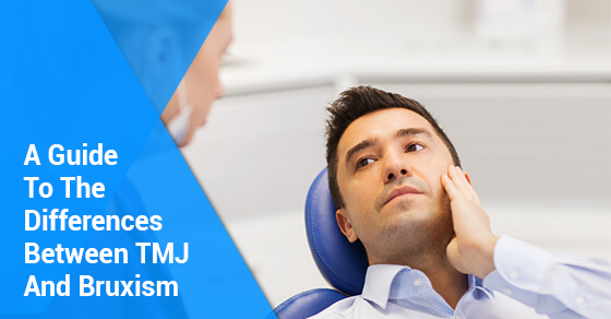 A Guide To The Differences Between TMJ And Bruxism
