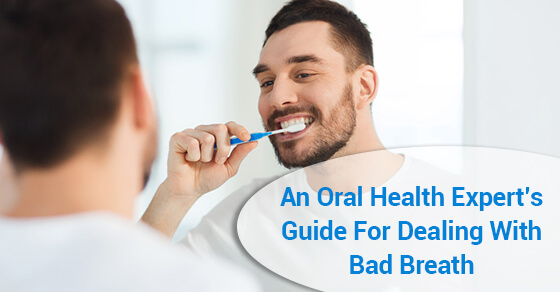 An Oral Health Expert's Guide For Dealing With Bad Breath