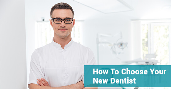 How To Choose Your New Dentist
