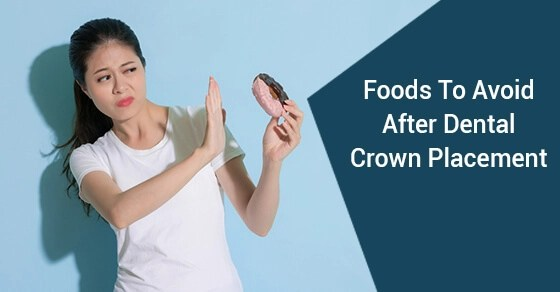 Foods To Avoid After Dental Crown Placement