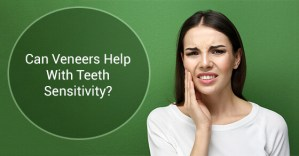 Teeth Sensitivity & Veneers