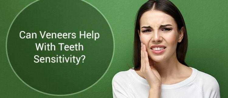 Can Veneers Help With Teeth Sensitivity?