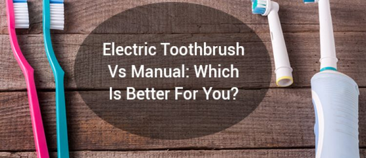Electric Toothbrush Vs Manual: Which Is Better For You?