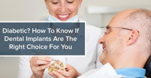 Diabetic? How To Know If Dental Implants Are The Right Choice For You