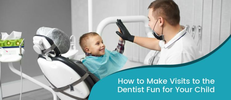 How to Make Visits to the Dentist Fun for Your Child