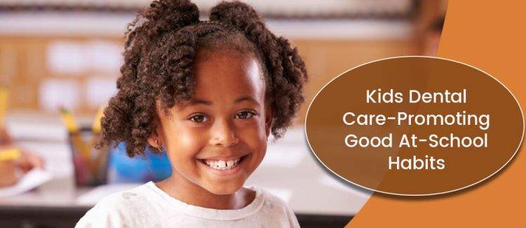 Kids Dental Care-Promoting Good At-School Habits