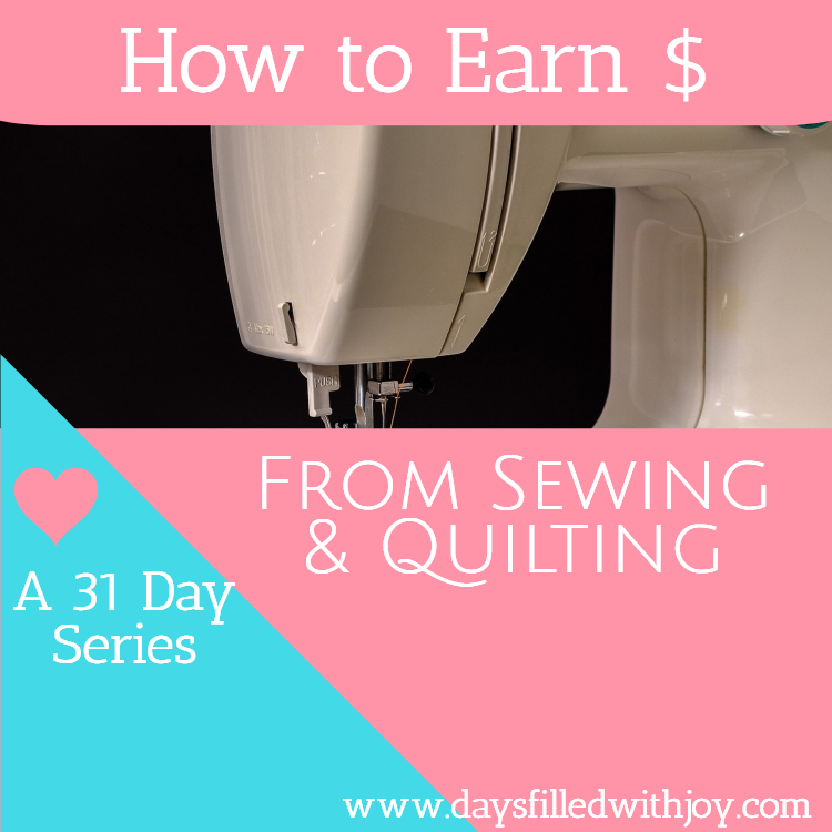 Write 31 Days - How to Earn $ From Sewing and Quilting