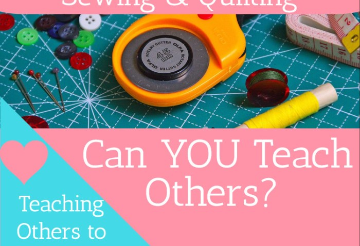 Teaching Others to Sew and Quilt – Can YOU Teach Others?