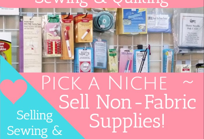 Selling Sewing and Quilting Supplies – Pick a Niche ~ Non-Fabric Supplies