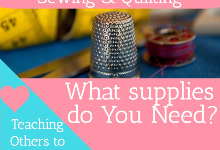 What Supplies do You Need to Teach Sewing and Quilting Classes?