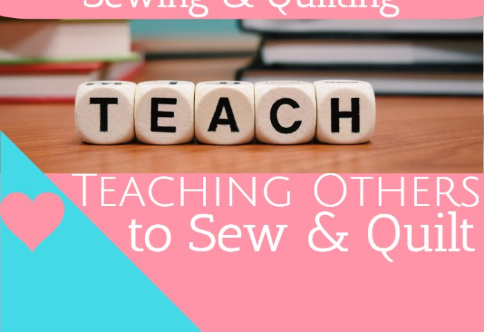 Teaching Others How to Sew and Quilt – Introduction
