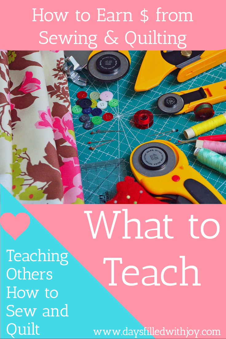 Teaching Others to Sew and Quilt - What to Teach - Days Filled With Joy