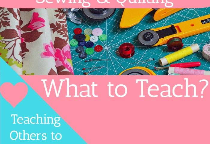 Teaching Others to Sew and Quilt – What to Teach