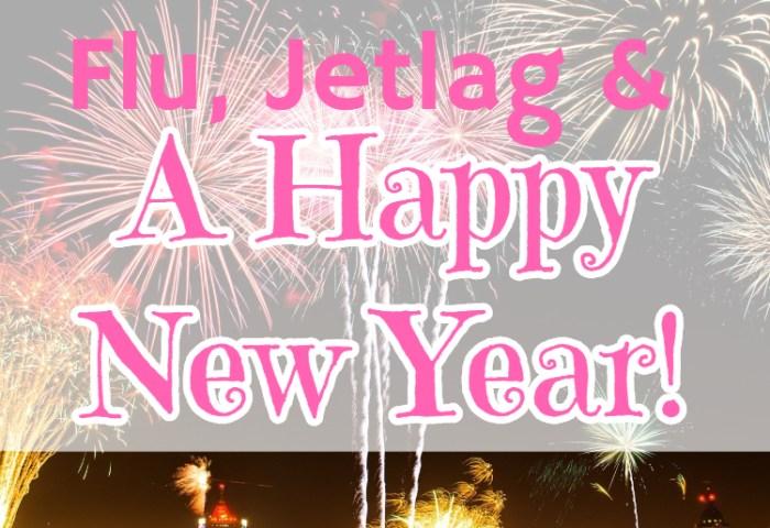 Flu, Jetlag & A Happy New Year!