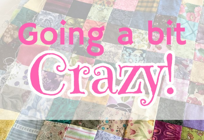 Going a Bit Crazy!
